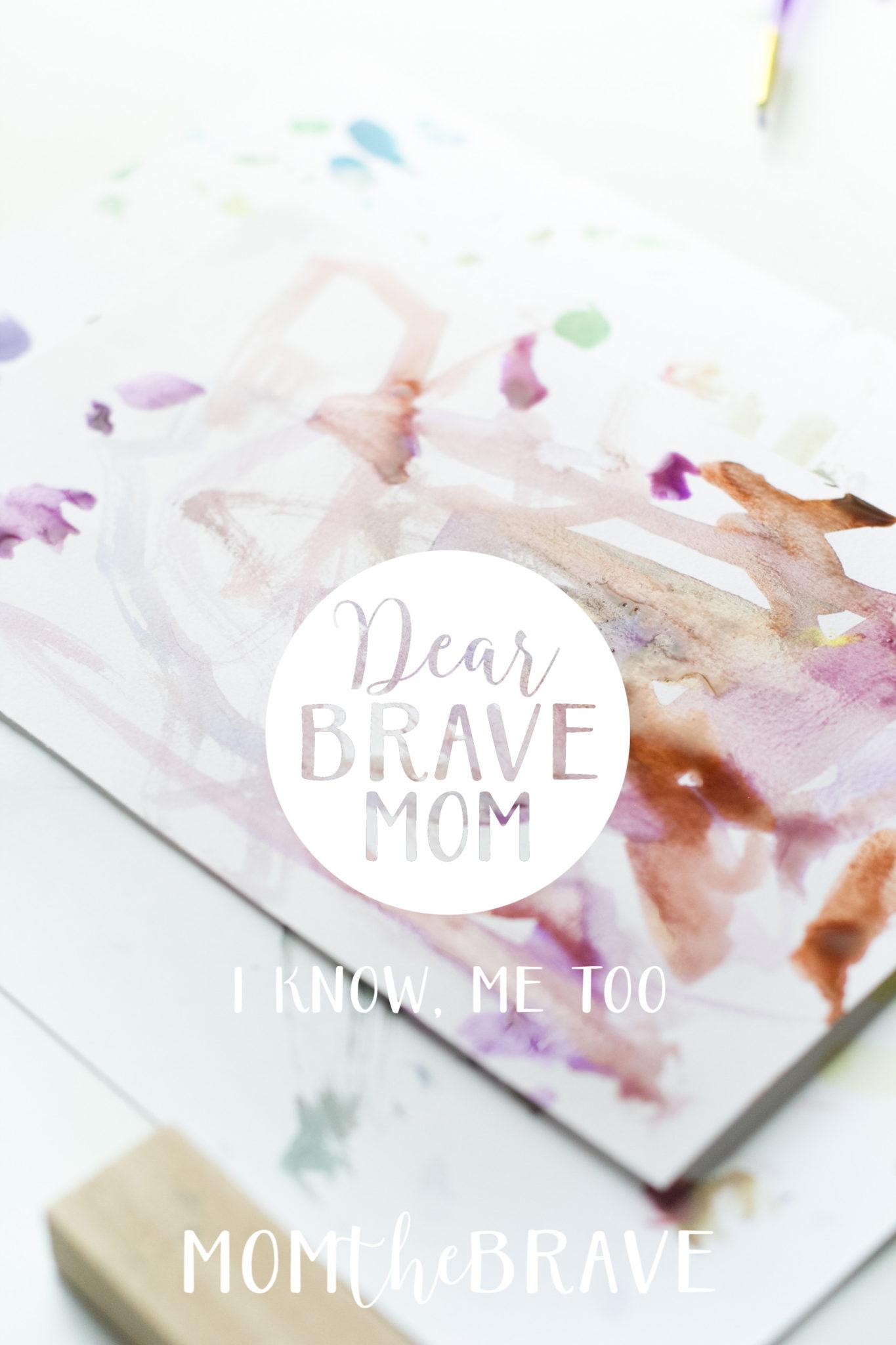 Dear Brave Mom: I know, me too.